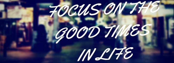 Focus On The Good Times In Life Facebook Covers